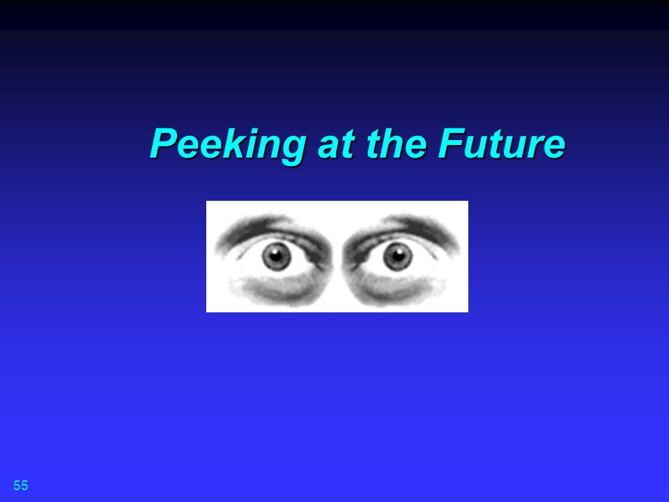 Peeking at the Future 55