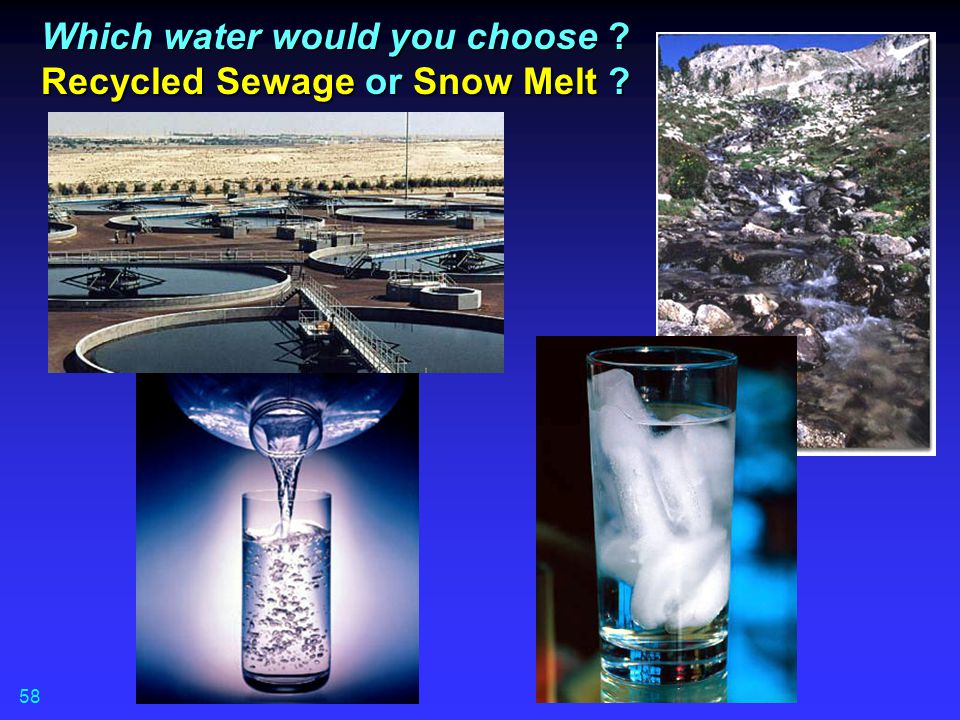 Which water would you choose Recycled Sewage or Snow Melt