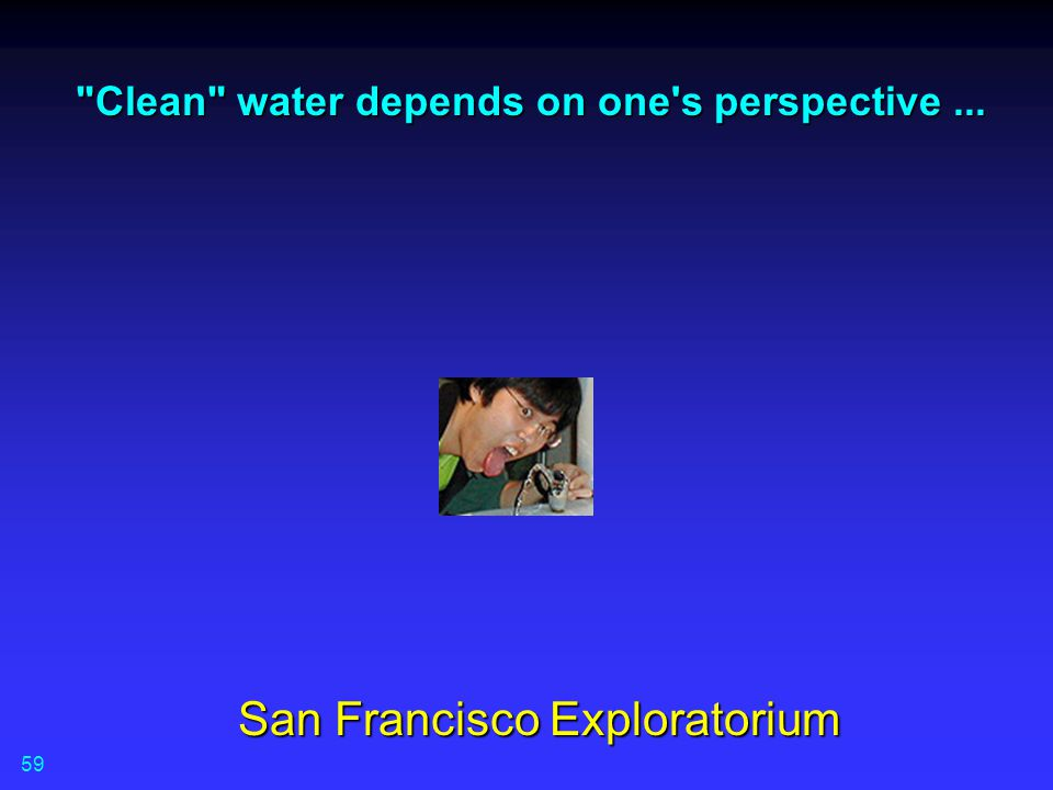 Clean water depends on one s perspective ...