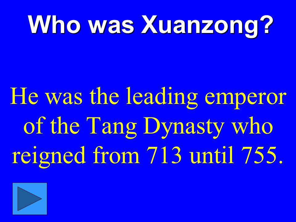 Who was Xuanzong He was the leading emperor of the Tang Dynasty who reigned from 713 until 755.
