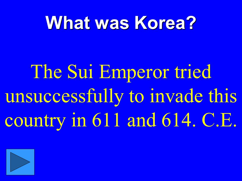 What was Korea The Sui Emperor tried unsuccessfully to invade this country in 611 and 614. C.E.