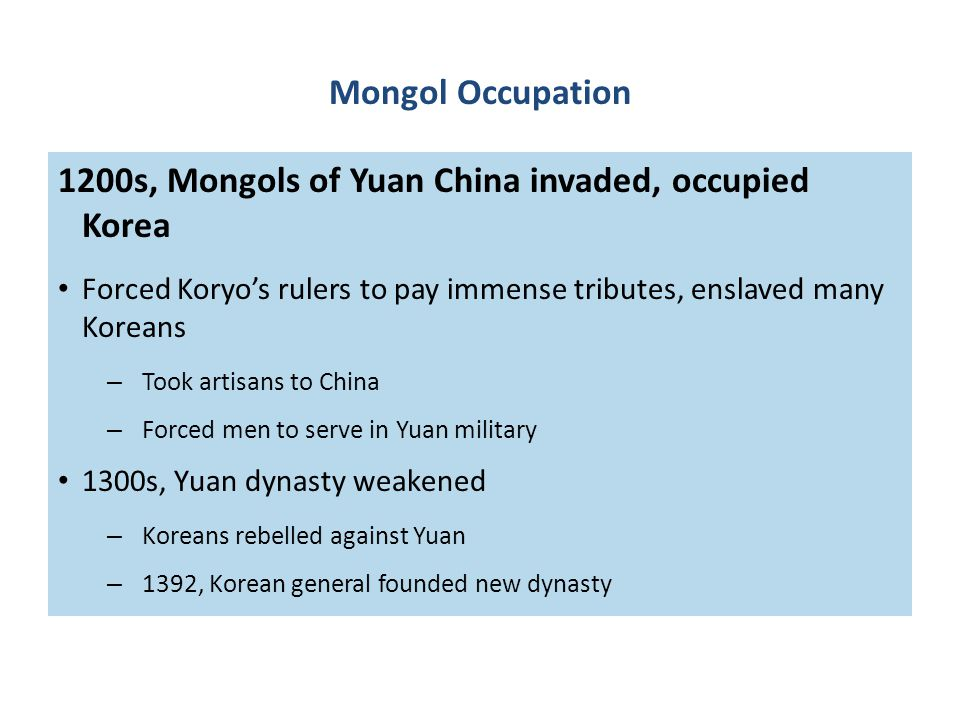 1200s, Mongols of Yuan China invaded, occupied Korea