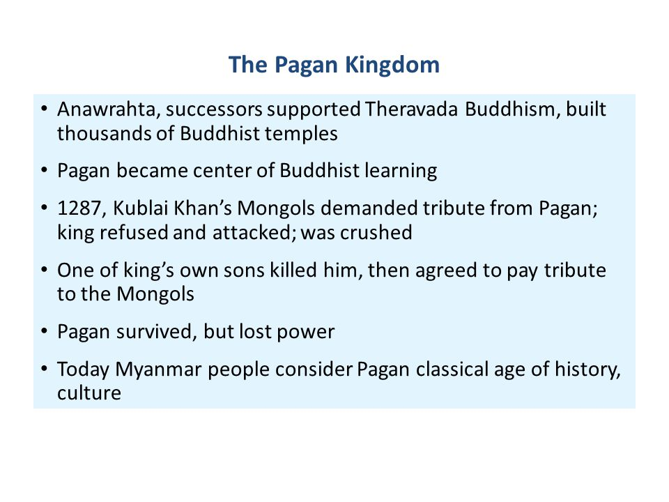 The Pagan Kingdom Anawrahta, successors supported Theravada Buddhism, built thousands of Buddhist temples.