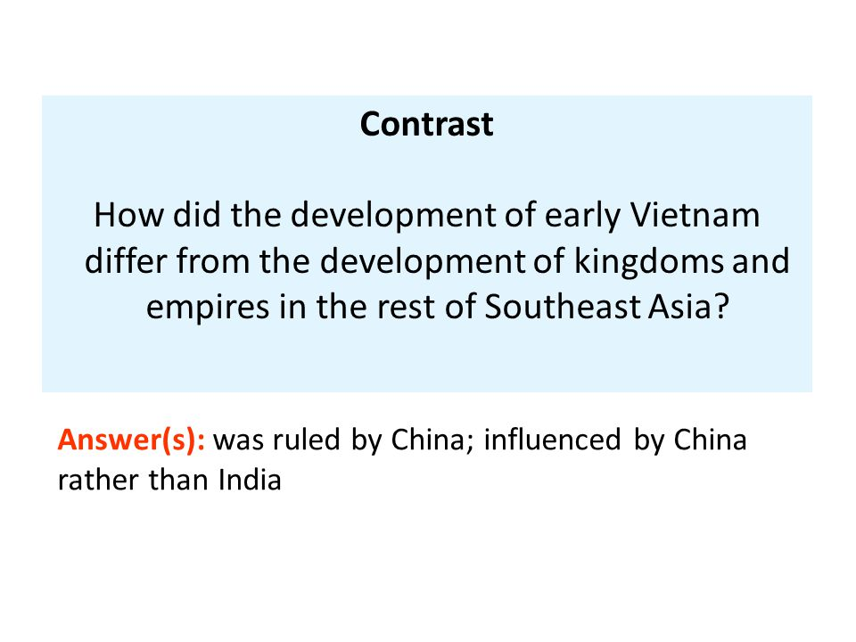 Contrast How did the development of early Vietnam differ from the development of kingdoms and empires in the rest of Southeast Asia