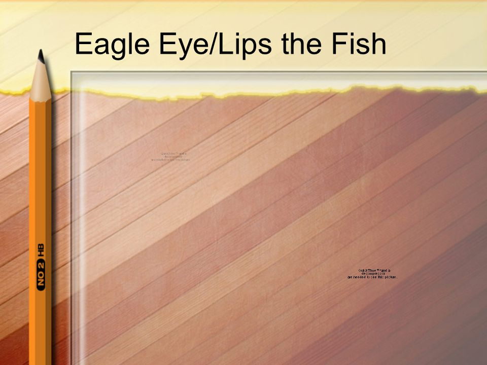 Eagle Eye/Lips the Fish