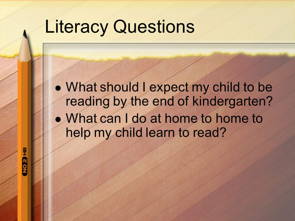 Literacy Questions What should I expect my child to be reading by the end of kindergarten