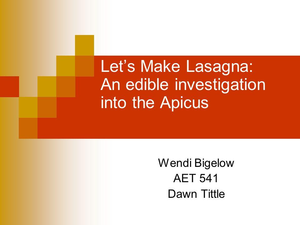 Let's Make Lasagna: An edible investigation into the Apicus