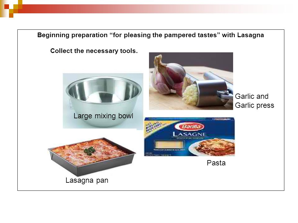 Beginning preparation for pleasing the pampered tastes with Lasagna