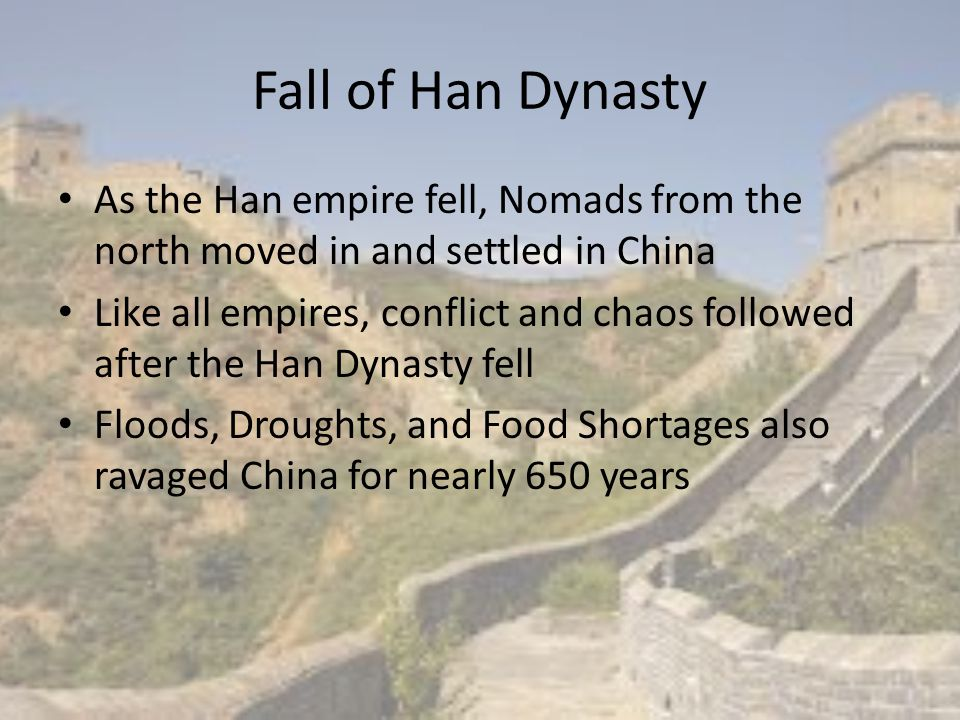 Fall of Han Dynasty As the Han empire fell, Nomads from the north moved in and settled in China.