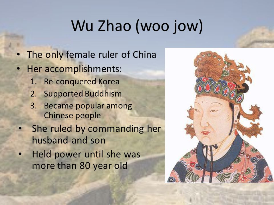 Wu Zhao (woo jow) The only female ruler of China Her accomplishments: