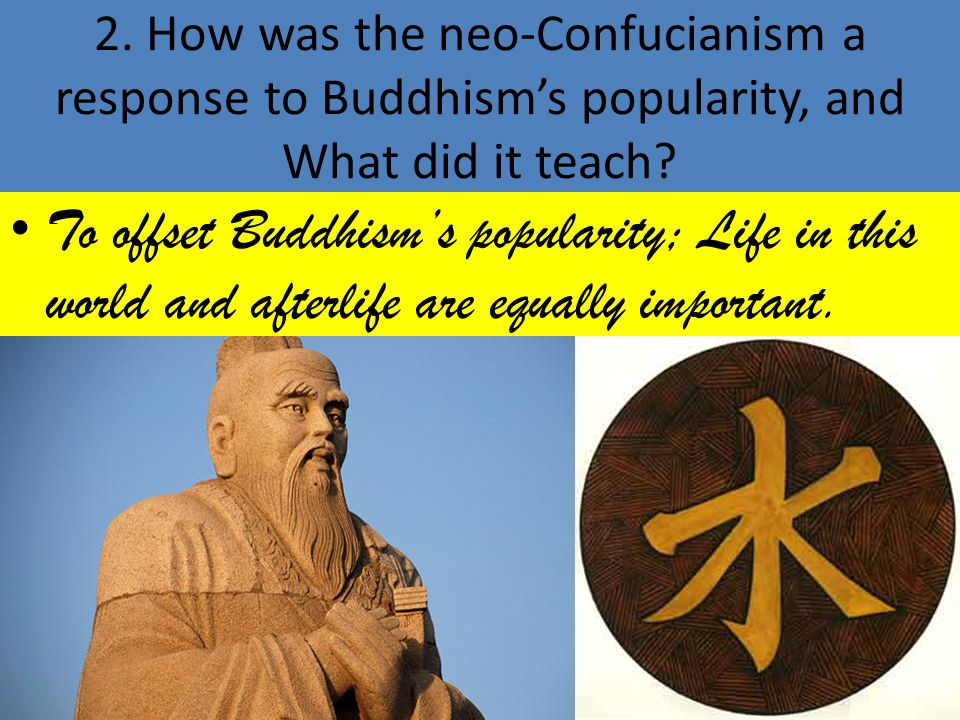 2. How was the neo-Confucianism a response to Buddhism's popularity, and What did it teach