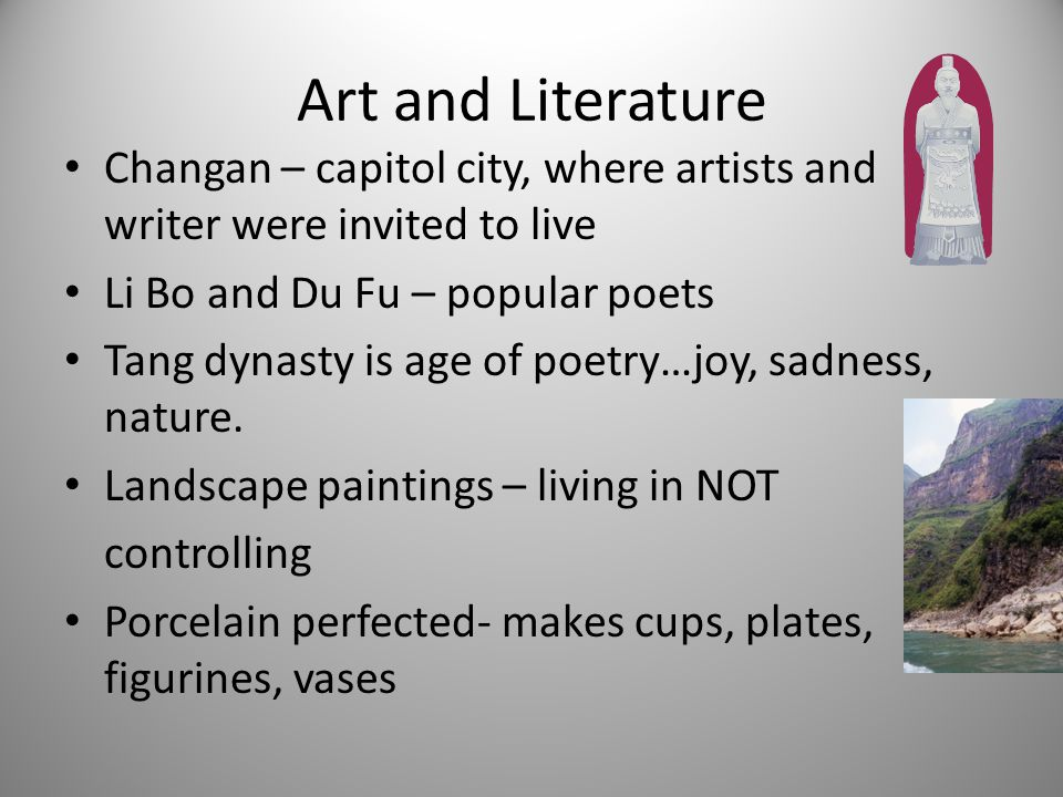 Art and Literature Changan – capitol city, where artists and writer were invited to live. Li Bo and Du Fu – popular poets.