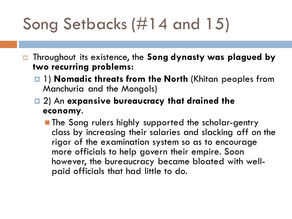 Song Setbacks (#14 and 15) Throughout its existence, the Song dynasty was plagued by two recurring problems: