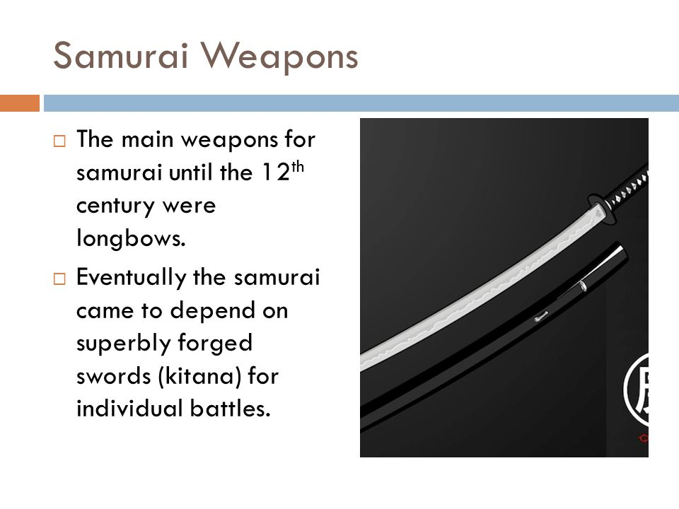 Samurai Weapons The main weapons for samurai until the 12th century were longbows.