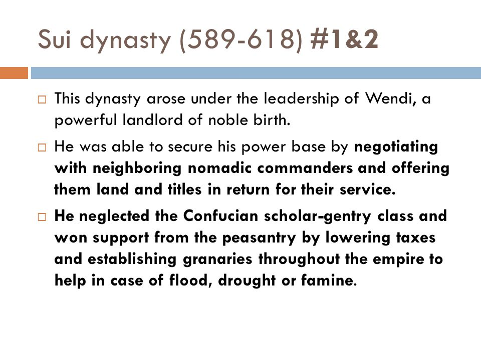 Sui dynasty (589-618) #1&2 This dynasty arose under the leadership of Wendi, a powerful landlord of noble birth.