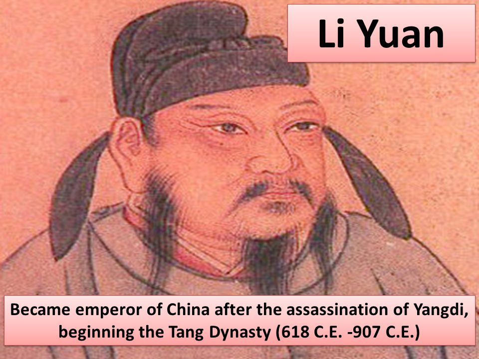 Li Yuan Became emperor of China after the assassination of Yangdi, beginning the Tang Dynasty (618 C.E.