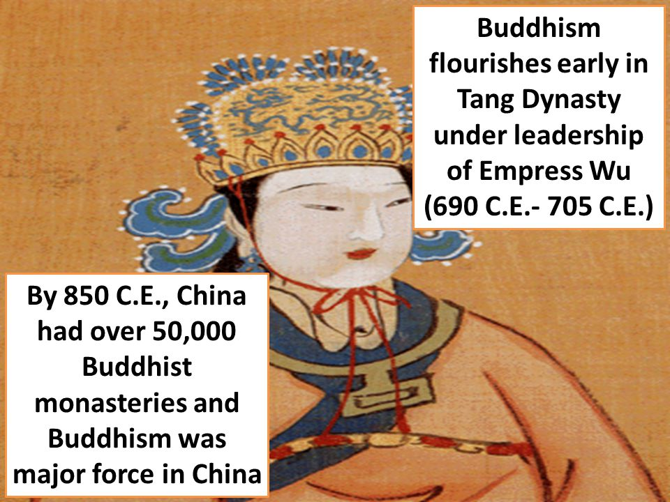 Buddhism flourishes early in Tang Dynasty under leadership of Empress Wu (690 C.E.- 705 C.E.)