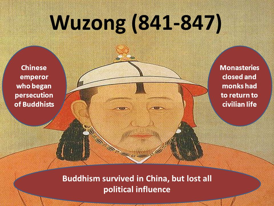 Wuzong (841-847) Chinese emperor who began persecution of Buddhists. Monasteries closed and monks had to return to civilian life.