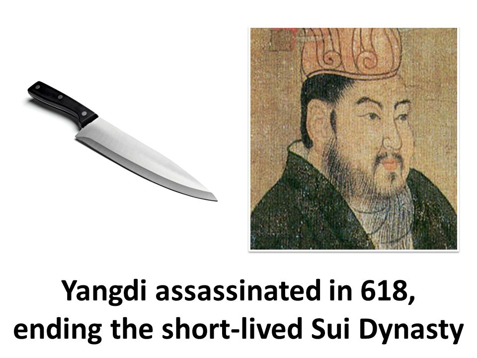 Yangdi assassinated in 618, ending the short-lived Sui Dynasty