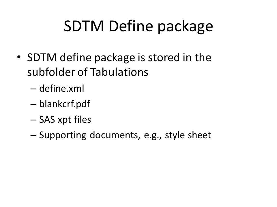 SDTM Define package SDTM define package is stored in the subfolder of Tabulations. define.xml. blankcrf.pdf.