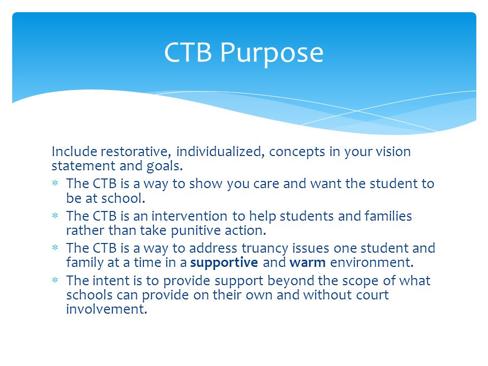 CTB Purpose Include restorative, individualized, concepts in your vision statement and goals.