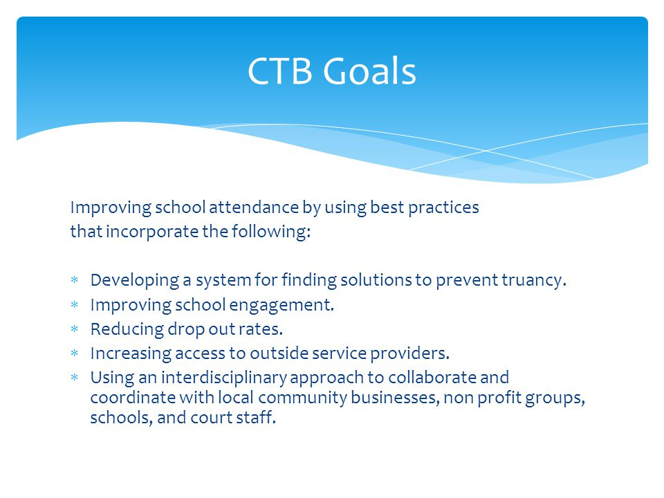 CTB Goals Improving school attendance by using best practices
