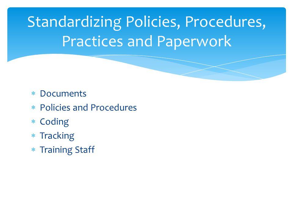 Standardizing Policies, Procedures, Practices and Paperwork