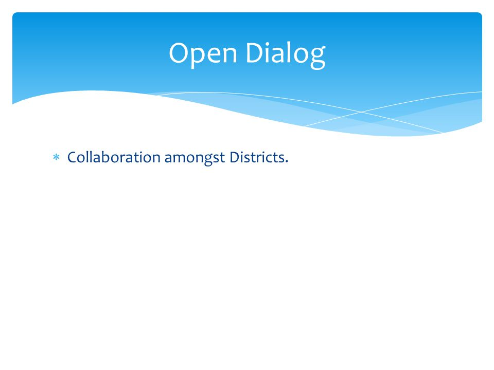 Open Dialog Collaboration amongst Districts.