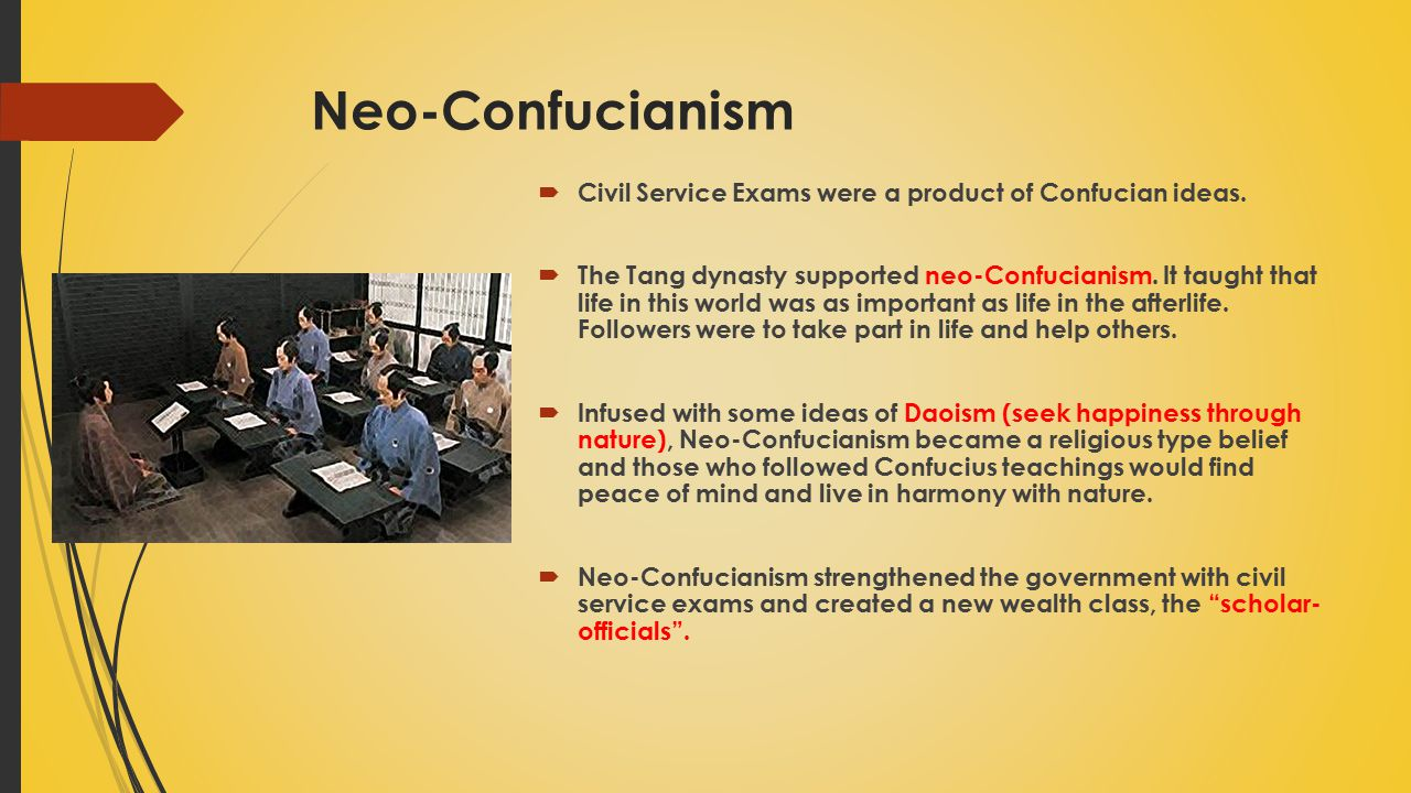 Neo-Confucianism Civil Service Exams were a product of Confucian ideas.