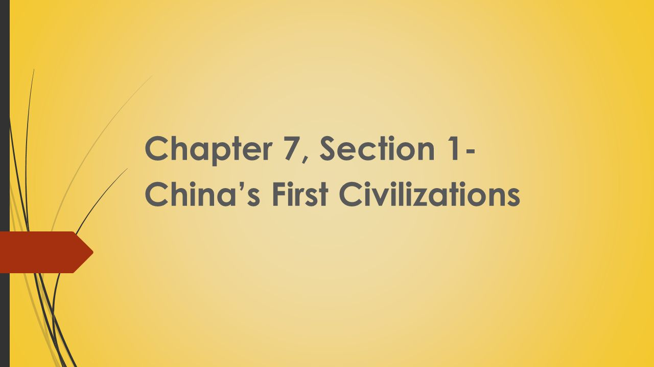 Chapter 7, Section 1- China's First Civilizations