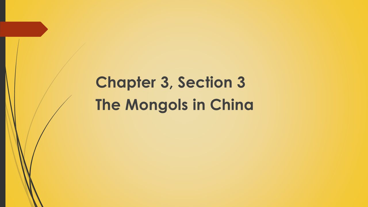 Chapter 3, Section 3 The Mongols in China