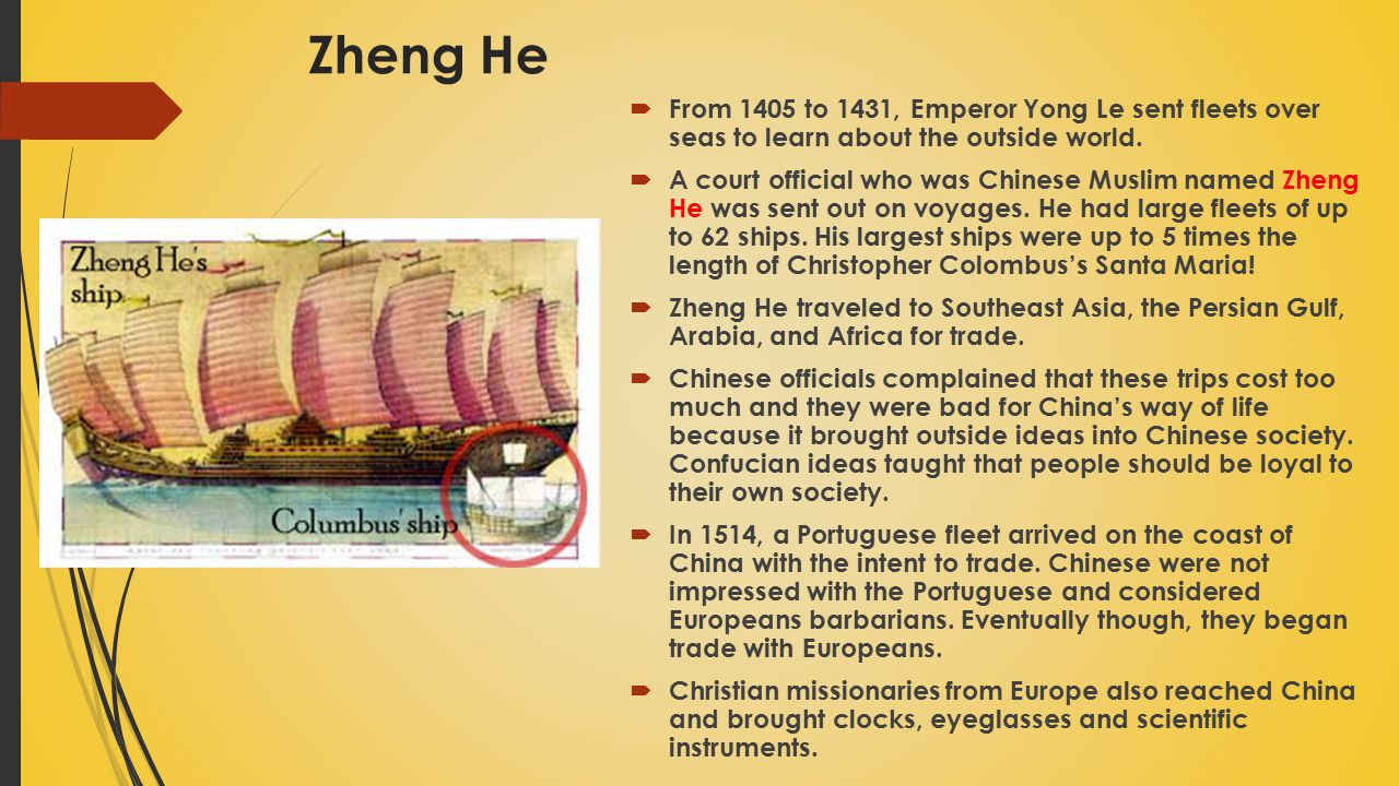 Zheng He From 1405 to 1431, Emperor Yong Le sent fleets over seas to learn about the outside world.