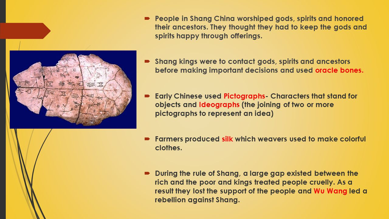People in Shang China worshiped gods, spirits and honored their ancestors. They thought they had to keep the gods and spirits happy through offerings.