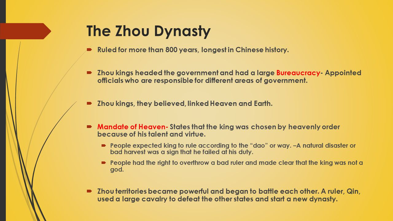 The Zhou Dynasty Ruled for more than 800 years, longest in Chinese history.