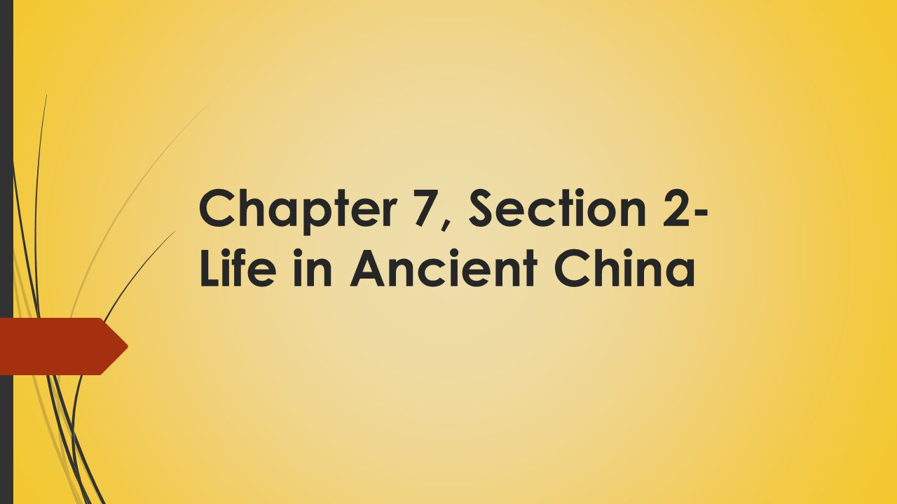Chapter 7, Section 2- Life in Ancient China