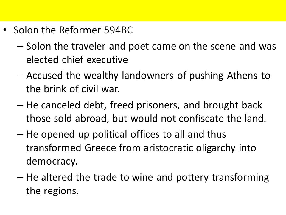 Solon the Reformer 594BC Solon the traveler and poet came on the scene and was elected chief executive.