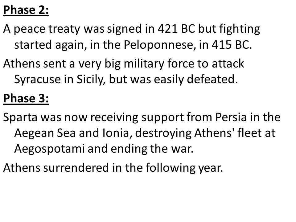 Phase 2: A peace treaty was signed in 421 BC but fighting started again, in the Peloponnese, in 415 BC.