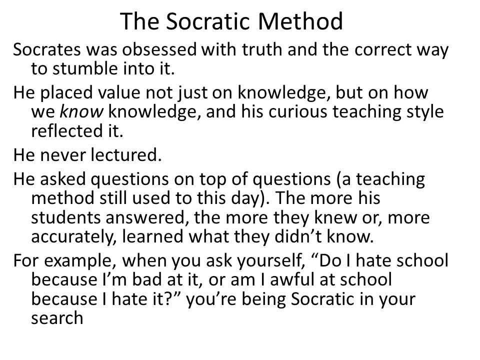 The Socratic Method Socrates was obsessed with truth and the correct way to stumble into it.