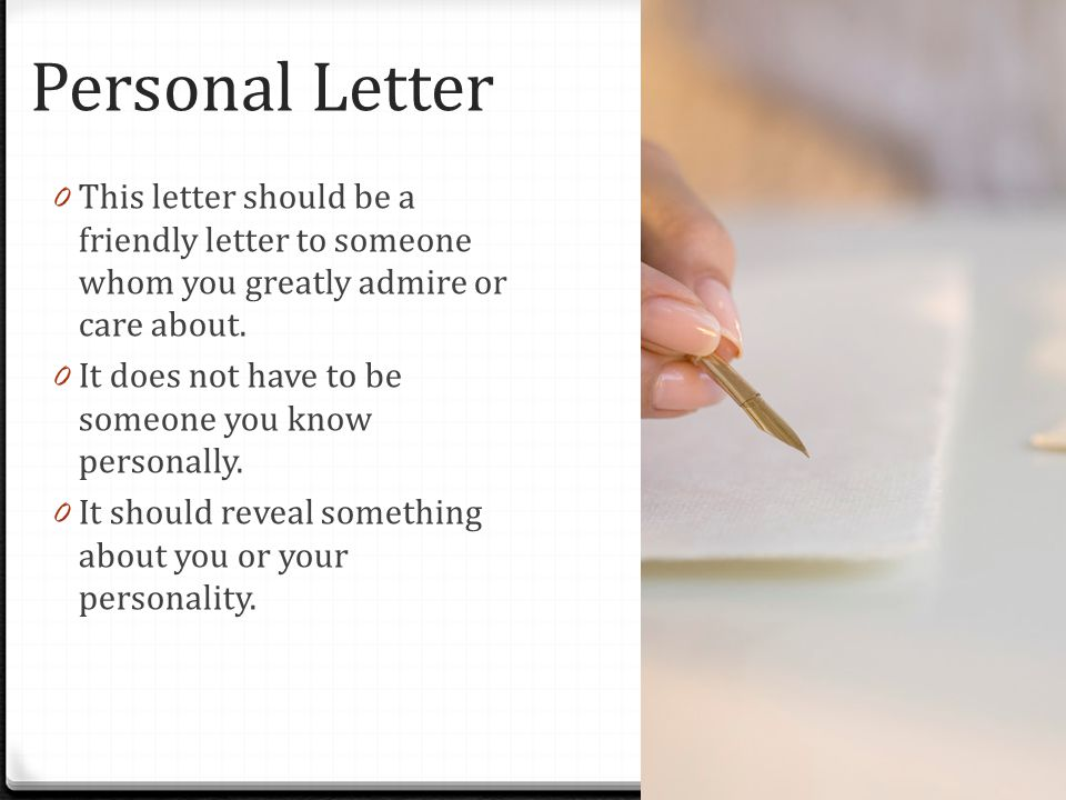 Personal Letter This letter should be a friendly letter to someone whom you greatly admire or care about.