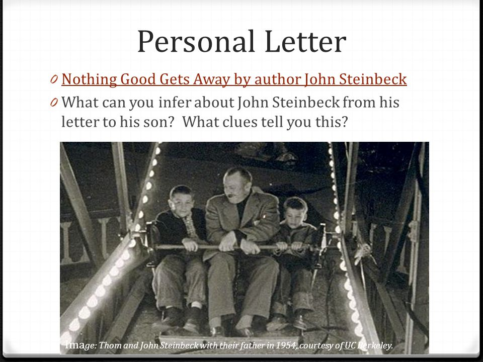 Personal Letter Nothing Good Gets Away by author John Steinbeck