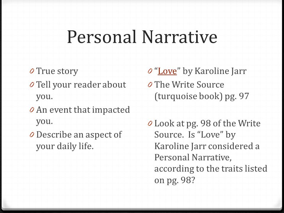Personal Narrative True story Tell your reader about you.
