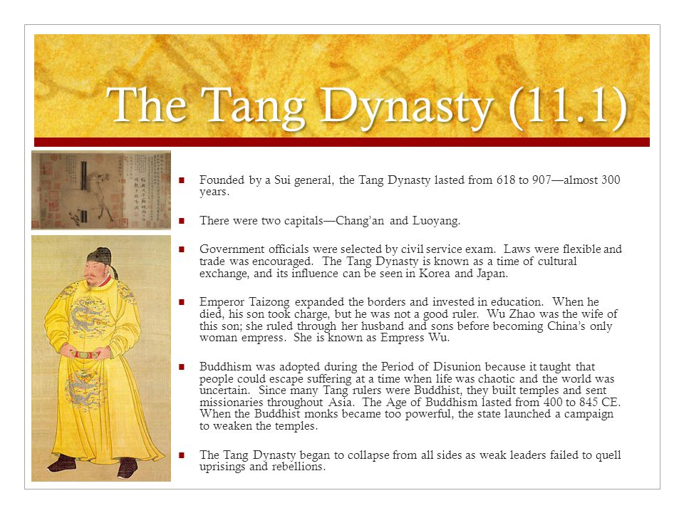The Tang Dynasty (11.1) Founded by a Sui general, the Tang Dynasty lasted from 618 to 907—almost 300 years.