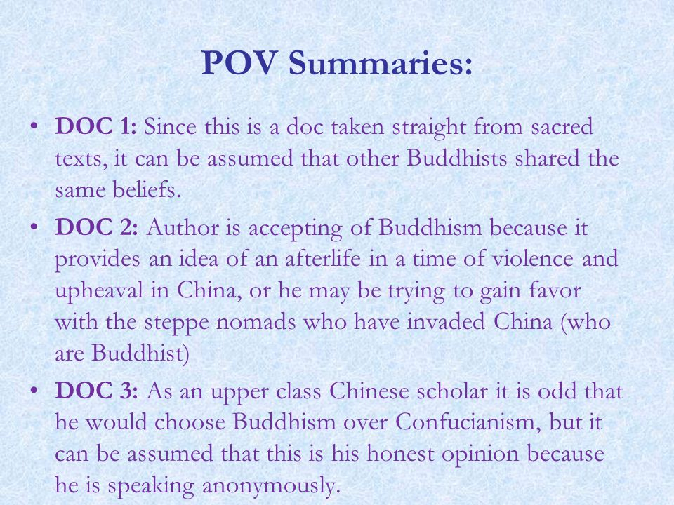 POV Summaries: DOC 1: Since this is a doc taken straight from sacred texts, it can be assumed that other Buddhists shared the same beliefs.