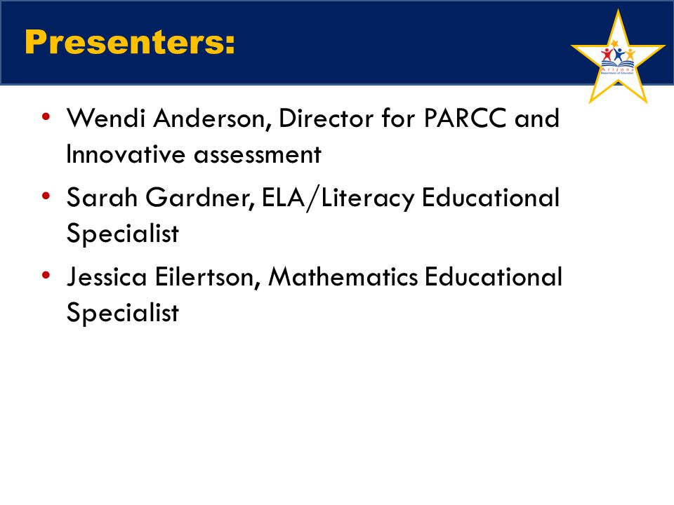 Presenters: Wendi Anderson, Director for PARCC and Innovative assessment. Sarah Gardner, ELA/Literacy Educational Specialist.