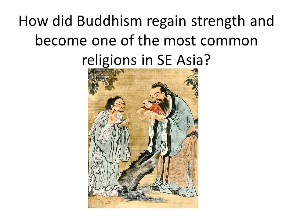 How did Buddhism regain strength and become one of the most common religions in SE Asia