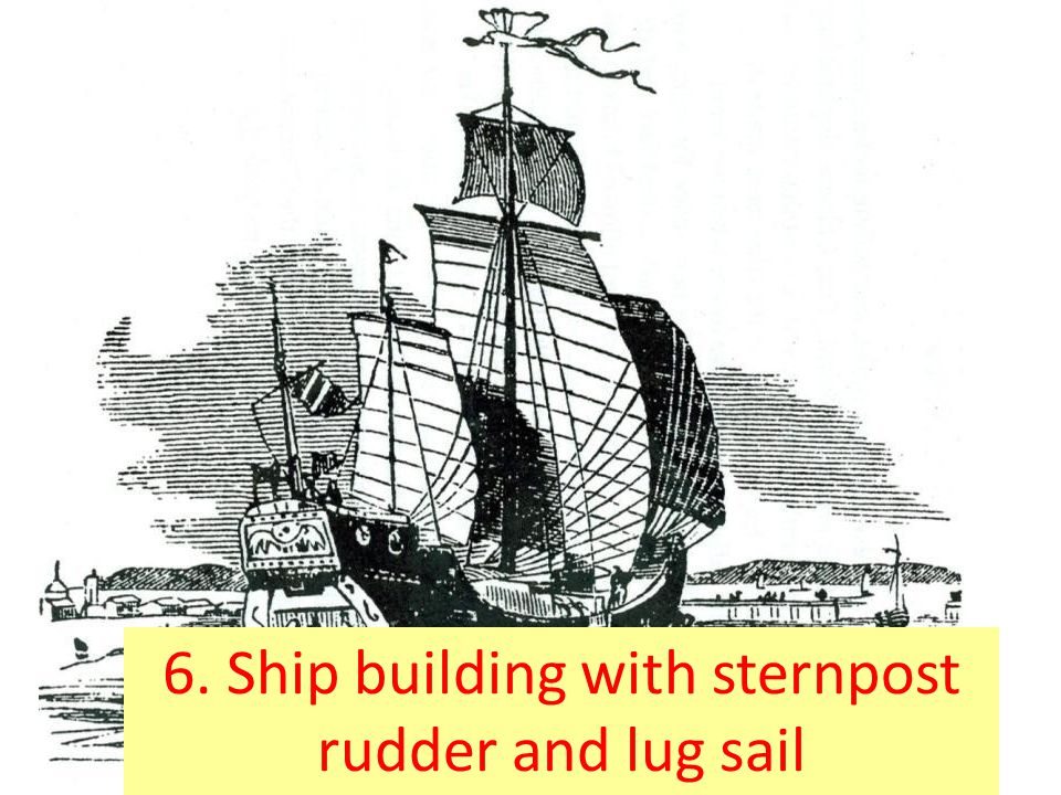 6. Ship building with sternpost rudder and lug sail