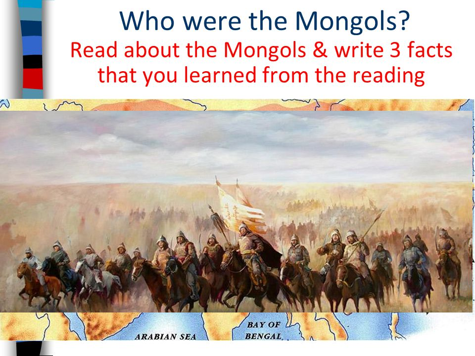 Who were the Mongols Read about the Mongols & write 3 facts that you learned from the reading