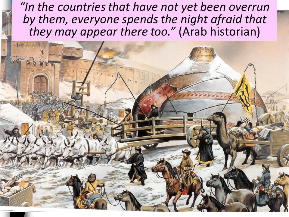 In the countries that have not yet been overrun by them, everyone spends the night afraid that they may appear there too. (Arab historian)