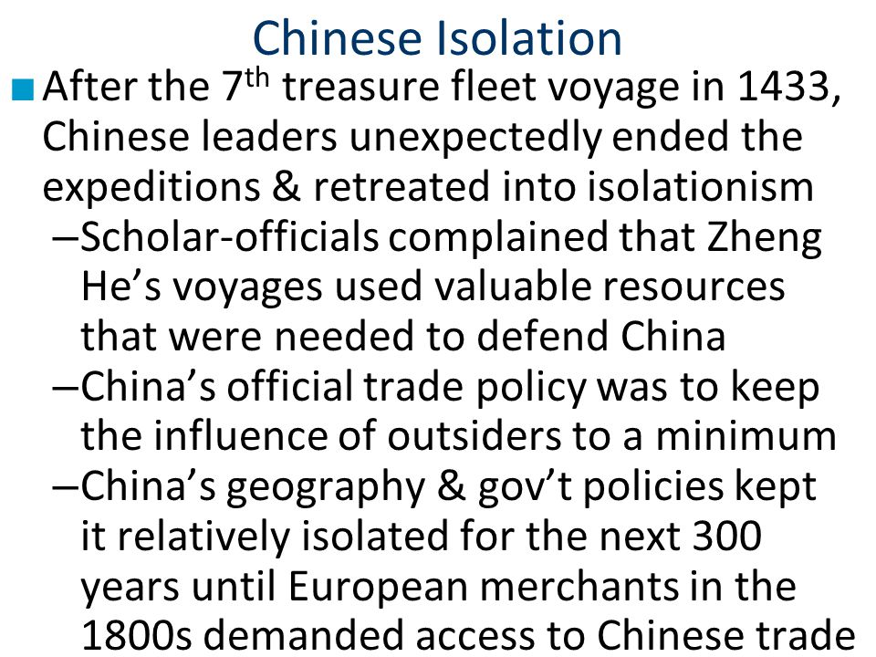 Chinese Isolation After the 7th treasure fleet voyage in 1433, Chinese leaders unexpectedly ended the expeditions & retreated into isolationism.