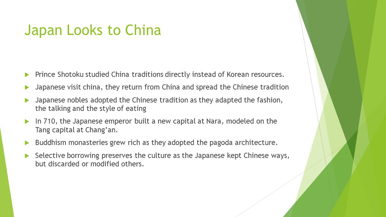 Japan Looks to China Prince Shotoku studied China traditions directly instead of Korean resources.